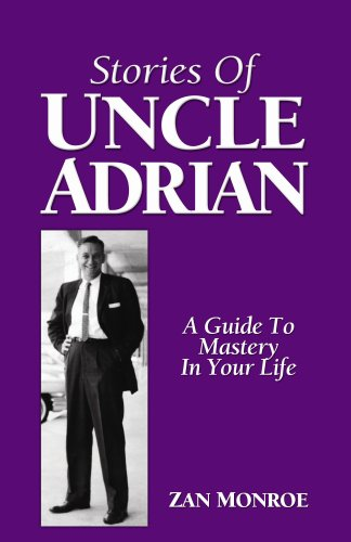 Stories of Uncle Adrian: A Guide to Mastery in Your Life: Monroe, Zan