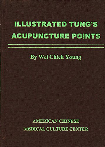 Illustrated Tung's Acupuncture Points: Young, Dr. Wei-Chieh