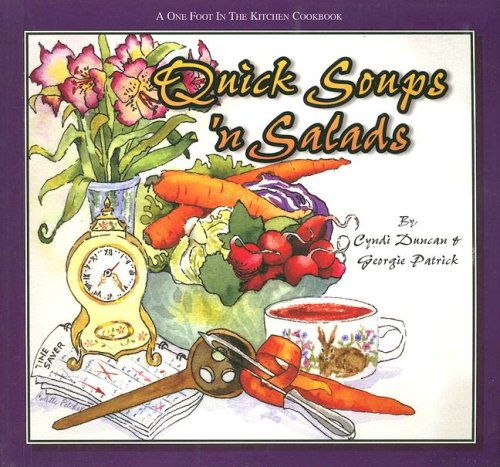Quick Soups 'n Salads (One Foot in: Cyndi Duncan; Georgie