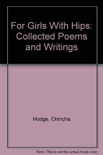 For Girls With Hips: Collected Poems and Writings: Hodge, Chinaka
