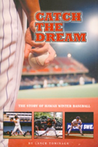 Catch The Dream The Story of Hawaii Winter Baseball