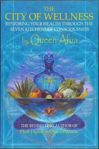The City of Wellness: Restoring Your Health Through the Seven Kitchens of Consciousness