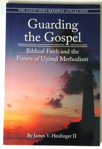 9780977917723: Guarding the Gospel Biblical Faith and the Future of United Methodism