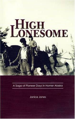 9780977918706: High Lonesome - A Saga of Pioneer Days in Homer Alaska