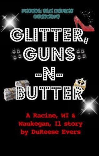 Glitter, Guns -N- Butter: DuReese Evers, Teresa Rae Butler