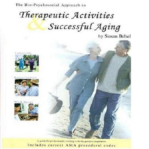 The Bio-psychosocial Approach to Therapeutic Activities & Successful Aging: Brhel, Susan