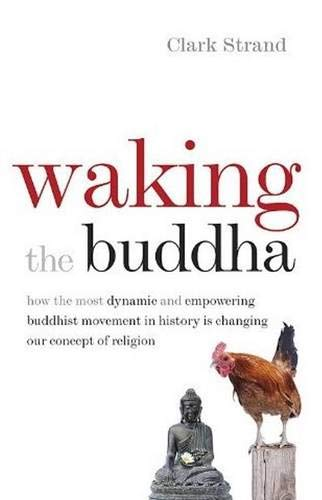 9780977924561: Waking the Buddha: How the Most Dynamic and Empowering Buddhist Movement in History Is Changing Our Concept of Religion