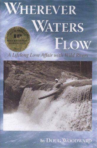 Wherever Waters Flow: A Lifelong Love Affair with Wild Rivers
