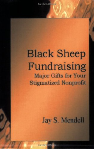 Black Sheep Fundraising: Rethinking Major Gifts for Your Stigmatized Nonprofit (Large Print): ...