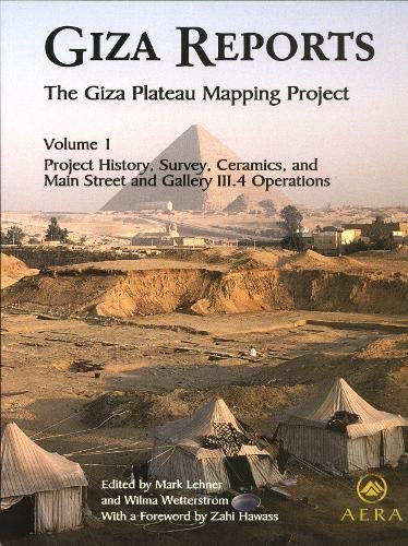 Giza Reports: The Giza Plateau Mapping Project, Vol. 1: Project History, Survey, Ceramics, and the ...