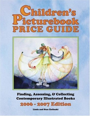 Children's Picturebook Price Guide, 2006-2007: Finding, Assessing, & Collecting ...