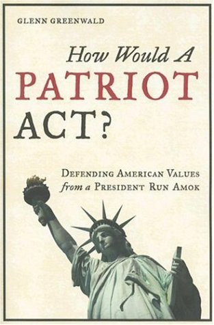 9780977944002: How Would A Patriot Act?: Defending American Values from a President Run Amok