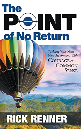 9780977945948: The Point of No Return: Tackling Your Next New Assignment With Courage & Common Sense