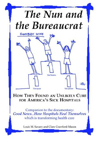The Nun and the Bureaucrat--How They Found an Unlikely Cure for America's Sick Hospitals (097794610X) by Savary, Louis M.; Crawford-Mason, Clare