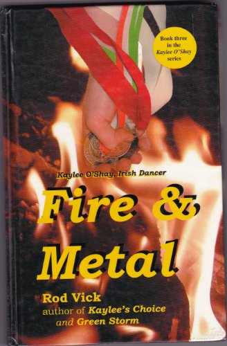 FIRE AND METAL (book three in the kaylee o'shay series): ROD VICK