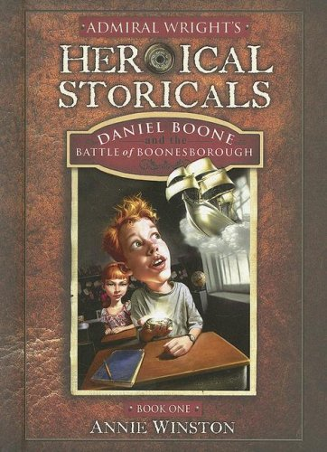 Admiral Wright's Heroical Storicals: Daniel Boone and: Annie Winston