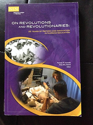 9780977955763: On Revolutions and Revolutionaries: 25 Years of Reform and Innovation in Nursing Education