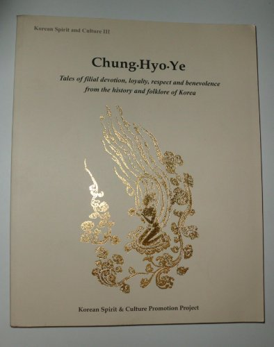Chung Hyo Ye; Tales of Filial Devotion, Loyalty, Respect and Benevolence from the History and Fol...