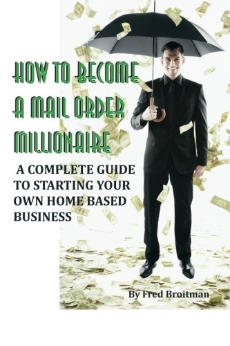 How to Become a Mail Order Millionaire: Broitman, Fred