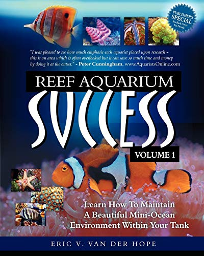 9780977968459: Reef Aquarium Success - Volume 1: Learn How To Maintain A Beautiful Mini-Ocean Environment Within Your Tank