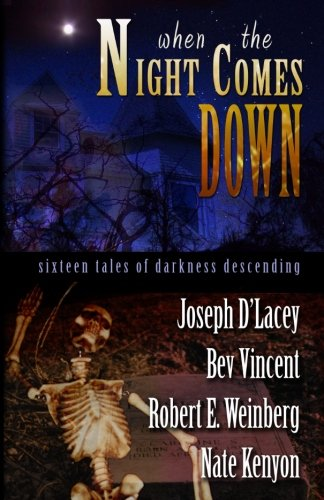 When The Night Comes Down (0977968650) by Bev Vincent; Joseph D'Lacey; Nate Kenyon; Robert E. Weinberg