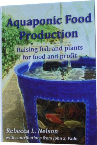 Aquaponic Food Product - Raising fish and plants for food and profit: Rebecca L. Nelson with ...