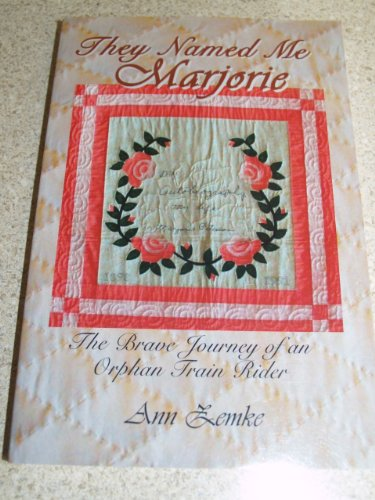 They Named Me Marjorie : The Brave Journey of an Orphan Train Rider: Zemke, Ann