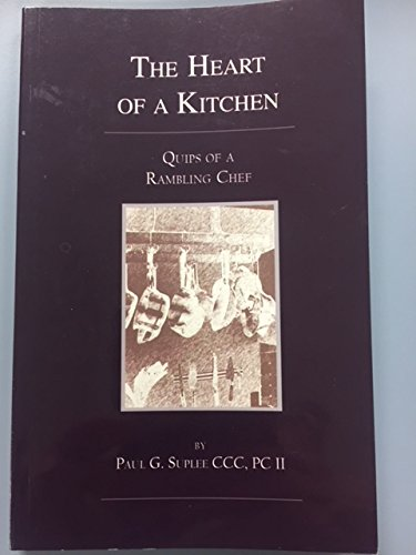 The Heart of a Kitchen: Quips of a Rambling Chef