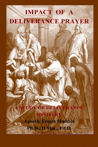 Impact of A Deliverance Prayer: A Study of Deliverance Ministry: Maddox, Dr. Ernest