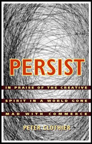 9780977977413: Persist: In Praise of the Creative Spirit in a World Gone Mad with Commerce