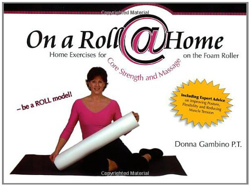 On a Roll @ Home, Home Exercises for Core Strength and Massage on the Foam Roller: Donna Gambino