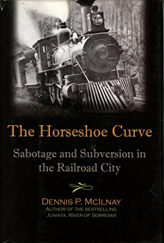 9780977980512: Horseshoe Curve : Sabotage and Subversion in the Railroad City