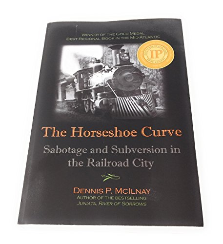 9780977980529: The Horseshoe Curve: Sabotage and Subversion in the Railroad City