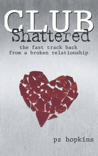 9780977983902: Club Shattered, the fast track back from a broken relationship