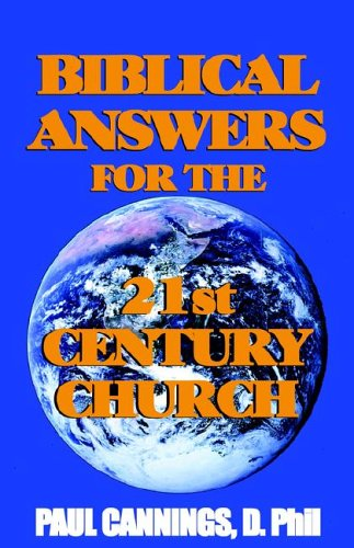 Biblical Answers For The 21st Century Church: Paul Cannings
