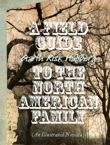 Field Guide To The North American Family (Signed First Edition): Garth Risk Hallberg