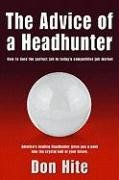 9780977986309: The Advice of a Headhunter: How to Land the Perfect Job in Today's Competitive Job Market