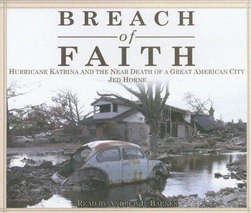 Breach of Faith: Hurricane Katrina and the Near Death of a Great American City: Horne, Jed