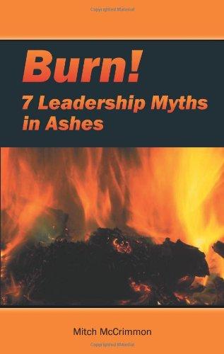 9780978008000: Burn!: Seven Leadership Myths in Ashes