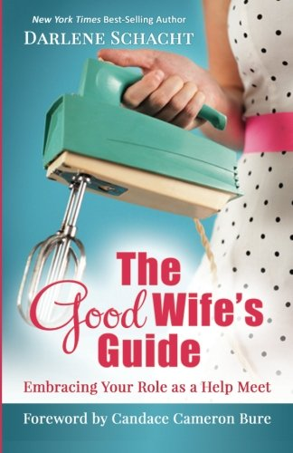 9780978026219: The Good Wife's Guide: Embracing Your Role as a Help Meet