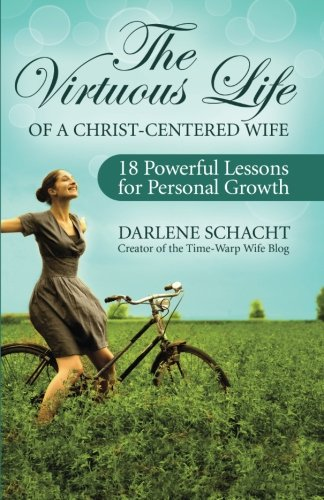 9780978026233: The Virtuous Life of a Christ-Centered Wife: 18 Powerful Lessons for Personal Growth
