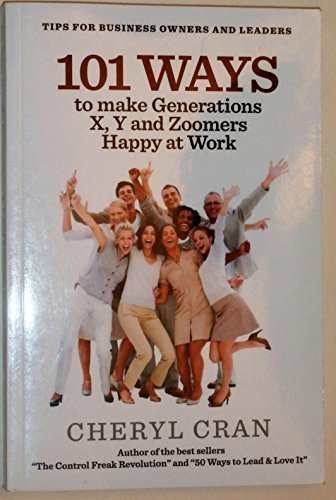 9780978036324: 101 Ways to Make Generations X, Y and Zoomers Happy At Work