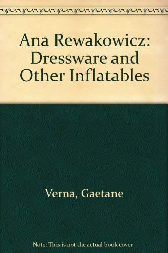 Ana Rewakowicz: Dressware and Other Inflatables (English and French Edition): Verna, Gaetane