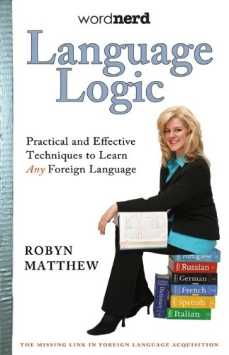 9780978064105: Language Logic: Practical and Effective Techniques to Learn Any Foreign Language