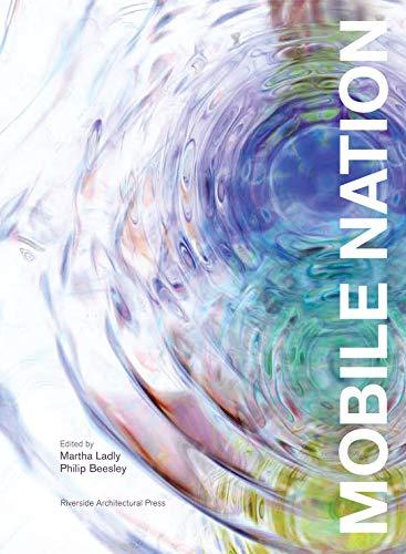 Mobile Nation: Creating Methodologies for Mobile Platforms: Martha Ladly, Philip Beesley