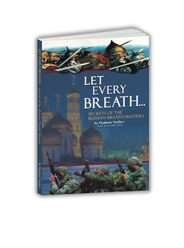 9780978104900: LET EVERY BREATH : SECRETS OF THE RUSSIAN BREATH MASTERS