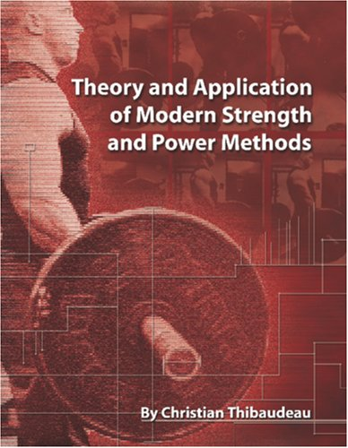 9780978110574: Theory and Application of Modern Strength and Power Methods: Modern methods of attaining super-strength