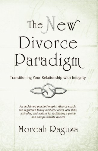 The New Divorce Paradigm: Transitioning Your Relationship with Integrity: Moreah Ragusa