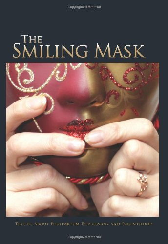 9780978134136: The Smiling Mask: Truths about Postpartum Depression and Parenthood