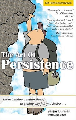 The Art of Persistence : From Building Relationships, to Getting Any Job You Desire.: Chao Luke; ...